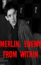 Merlin: Enemy from within (Sequel to the return of Morgana) by EmmaWilliams66
