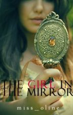 The Girl In The Mirror by miss_oline
