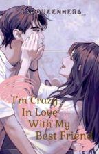 I'm Crazy In Love With My Best Friend by FireRaiserQueen
