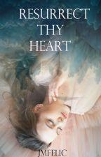 Resurrect Thy Heart by JMFelic