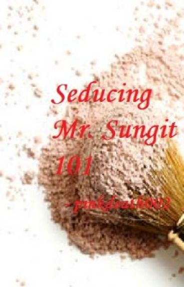 Seducing Mr. Sungit 101 by pinkdeath002