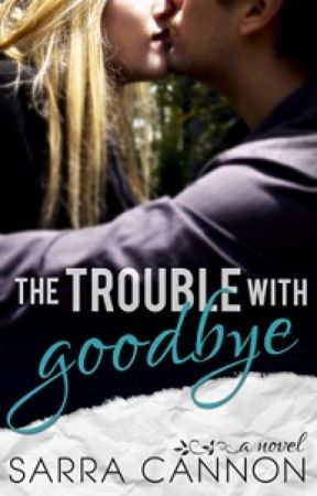 The Trouble With Goodbye by SarraCannon