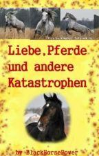 Liebe, Pferde und andere Katastrophen [ACHTUNG: Namensänderung!] by BlackHorsePower