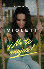 Violett ¡No te enojes! [#2] by karenr5smile