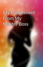 My Punishment From My Master Boss by CHHixx