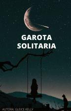 A Garota Solitaria by gleicekellyy