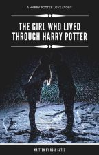 The Girl Who Lived... Through Harry Potter by centuriesofstars