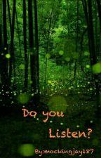 Do you Listen? by mockingjay187