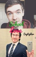 School Love (Septiplier) {DISCONTINUED FOR THE TIME BEING} by Reader-Lover-God