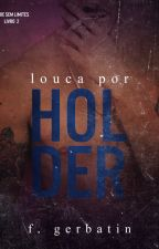 Louca por Holder by FranzGerbatin