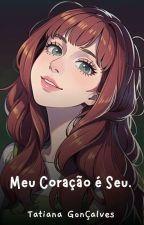 Meu coração é seu by TatianaGoncalvez