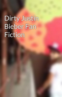 Dirty Justin Bieber Fan Fiction