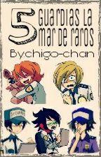5 guardias la mar de raros...(los guardias y tu) by chigo-chan