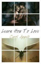 Learn How To Love by carolzita_carp