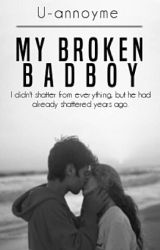 My Broken Bad Boy ✔ by U-annoyme