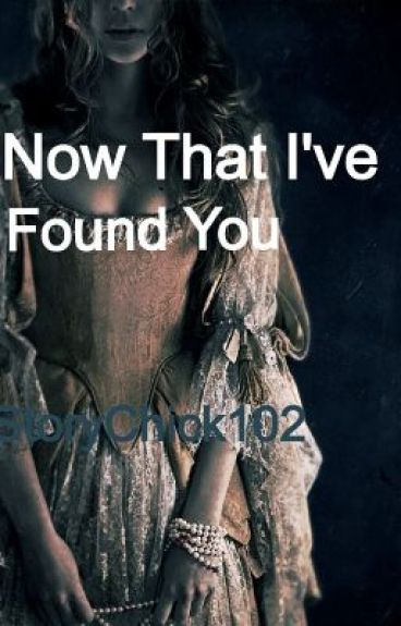 Now That I've Found You by StoryChick102