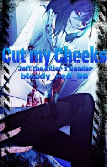 Cut my cheeks (Jeff the killer x reader)