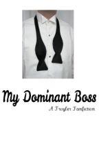 My Dominant Boss - Troyler AU by teaminternet123