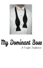My Dominant Boss - Troyler AU by teaminternet123