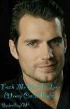 Teach Me How To Love (Henry Cavill Fanfic) by kcollins720