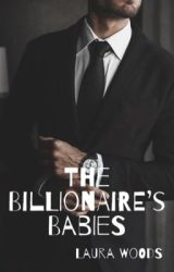Billionaire's Babies [REWRITING] by uninterestedlaura