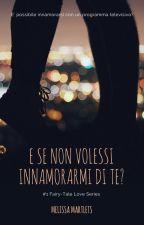 E se non volessi innamorarmi di te?    1# Fairy-Tale Love Series by Mel96ly