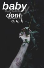Baby, Don't Cut // Irwin by solelycth
