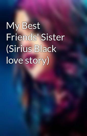My Best Friends' Sister (Sirius Black love story