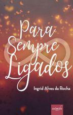Ligados (Trilogia Para Sempre L1) by IngridAlvesdaRocha