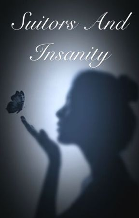 Suitors And Insanity by _OMGitsmae_