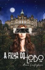 A Filha do Lobo - Livro 1 by GarotaWolf