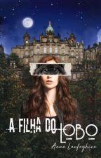 A Filha do Lobo - Livro 1 by RayaneWolf