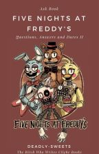 FNaF- Questions, answers and dares II [REDO] by Deadly-Sweets
