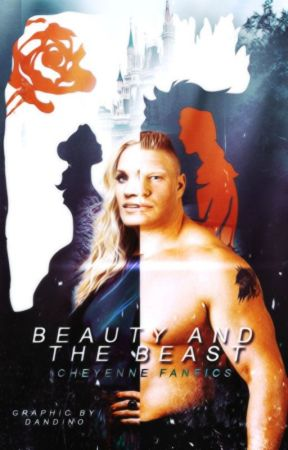 Beauty and The Beast (Brock Lesnar) by CheyenneFanFics