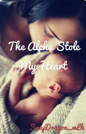 The Alpha Stole My Heart by SnapDragon_mLh