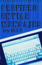 Prefiero enviar mensajes by R13official