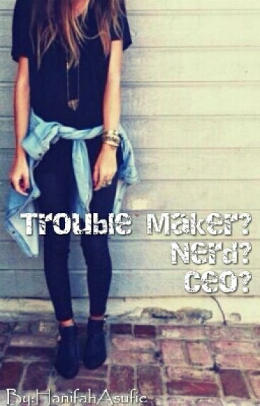 Troubel Maker? Nerd? CEO?