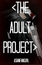 <The Adult Project> by Asianfangurl