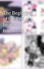 The Beginning of the End of a beautiful friendship by Klarinot