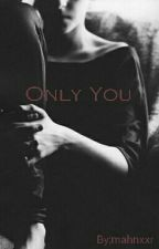 Only You by mahnxxr