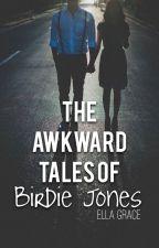 The Awkward Tales of Birdie Jones by _ellagrace