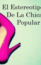 El Estereotipo de la Chica Popular by DenisseArita