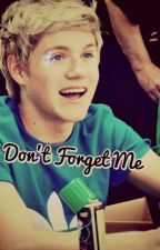 Dont Forget Me... (Niall Horan Love Story) completed!! by Mobby_Bobby