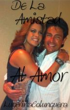 De La Amistad Al Amor #LC by LuceroTkm