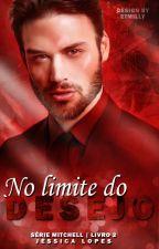 No limite do Desejo - Série Mitchells | Livro 02 by jessicalopes_