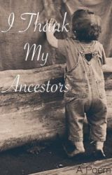 I Thank My Ancestors (A Poem) by HaleyZelms