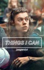 Things I Can || Larry Stylinson by plzdaddy