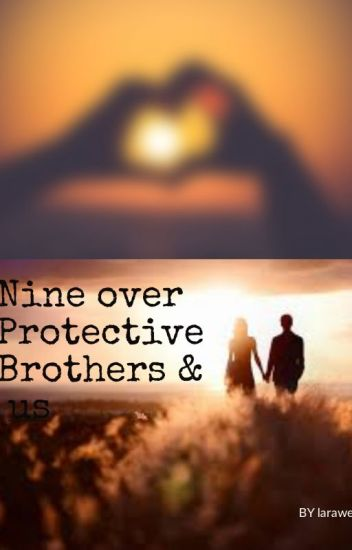 Nine over protective brothers  & One sister