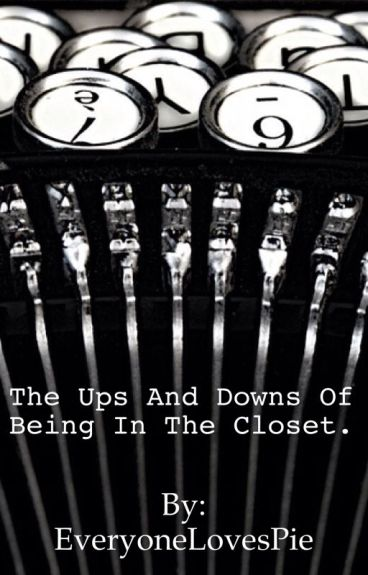 The Ups and Downs of Being in The Closet. by EveryoneLovesPie