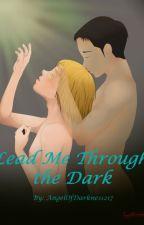 Lead Me Through The Dark by angelofdarkness217